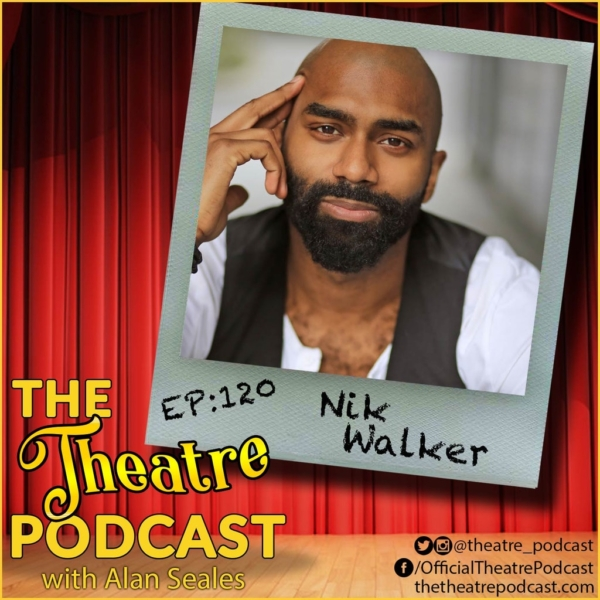 The Theatre Podcast with Alan Seales - Ep120 - Nik Walker: Hamilton, Ain't Too Proud, NYU Professor(!)