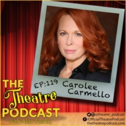 The Theatre Podcast with Alan Seales - Ep119 - Carolee Carmello