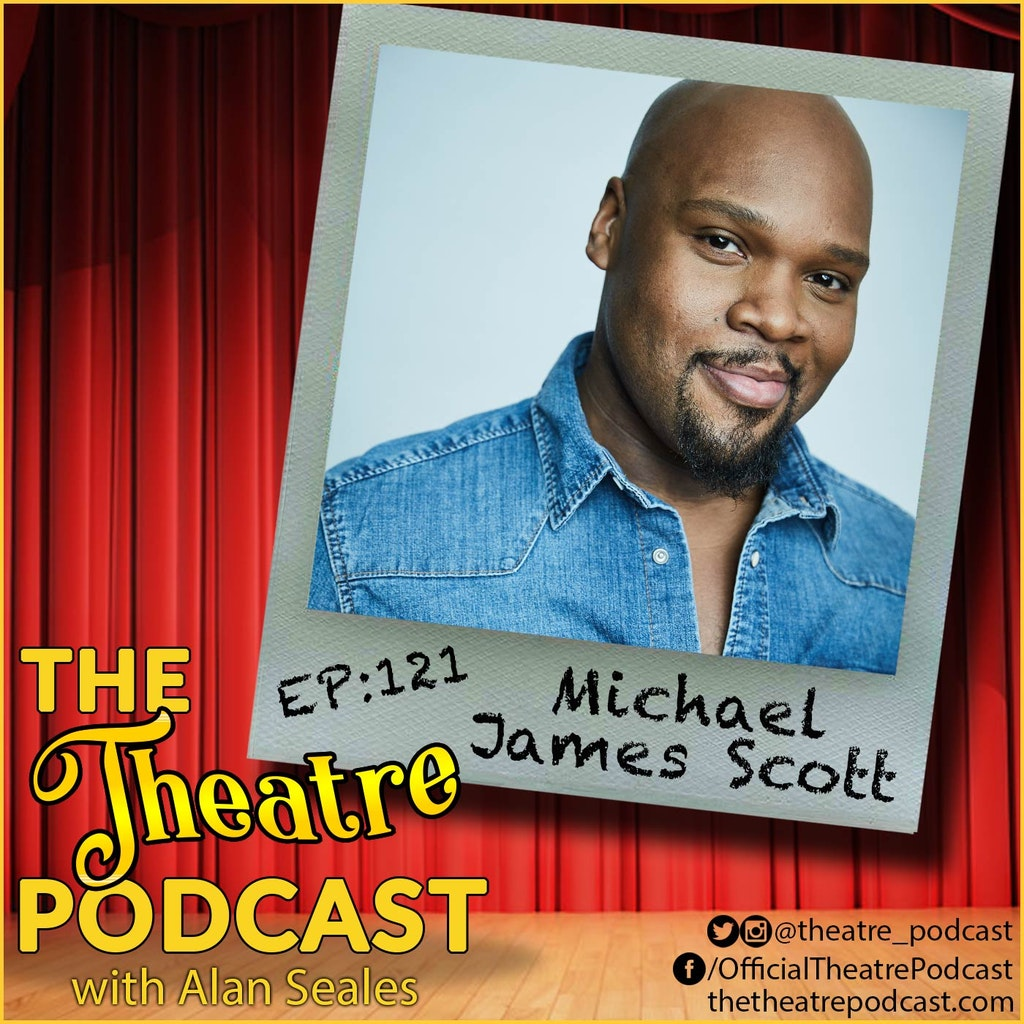 The Theatre Podcast with Alan Seales - Ep121 - Michael James Scott