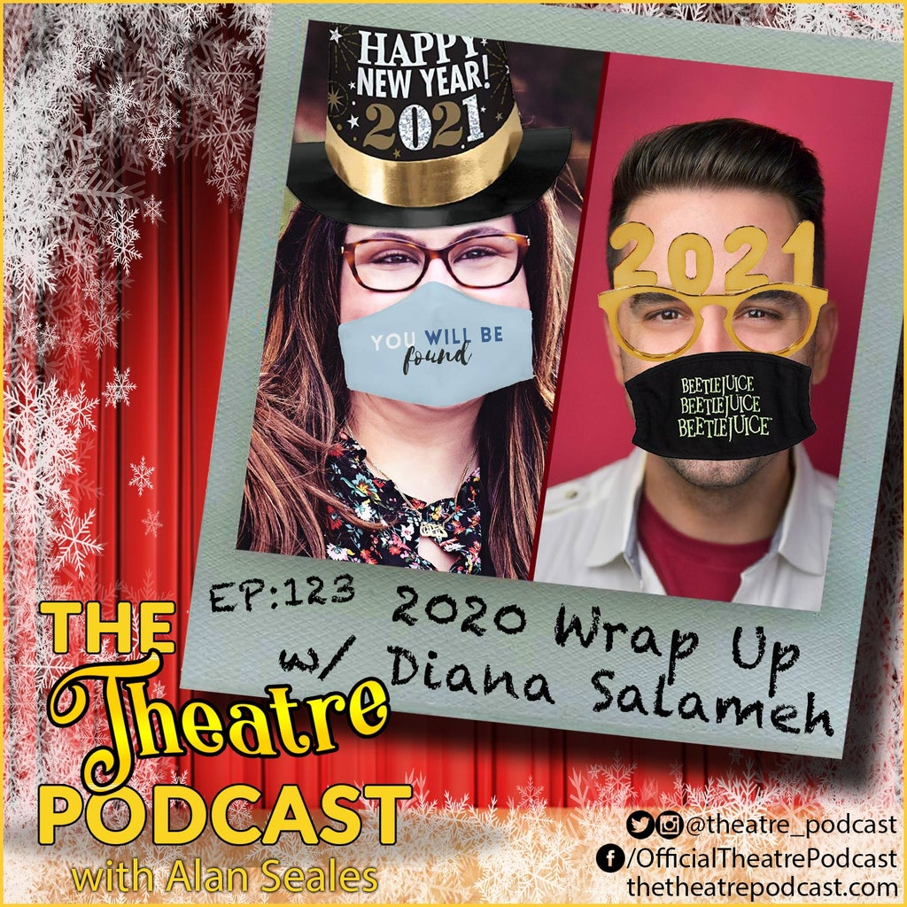 The Theatre Podcast with Alan Seales - Ep123 - 2020 {C,W}rap up with Alan Seales and Diana Salameh