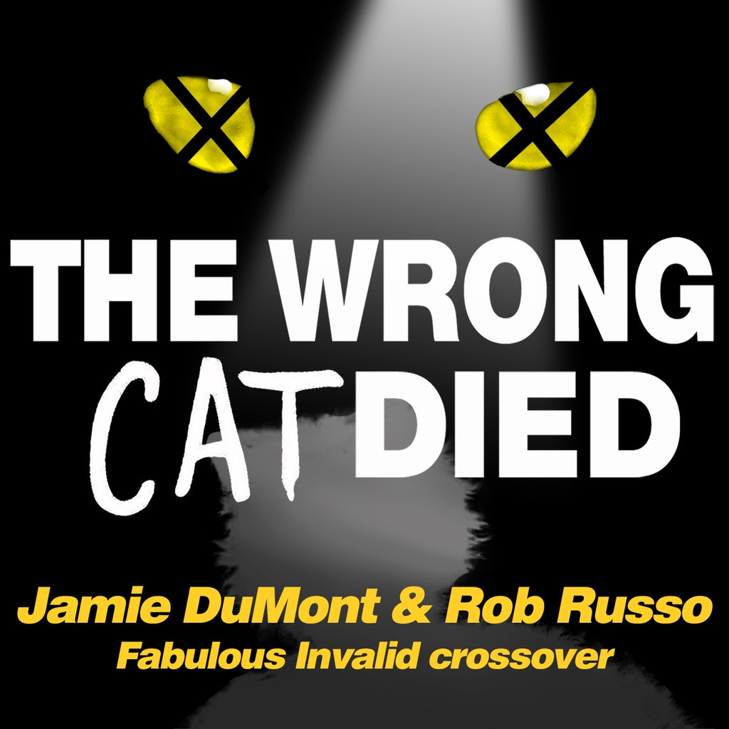 """The Wrong Cat Died - Ep30 - Jamie DuMont & Rob Russo: A """"Fabulous Invalid"""" Crossover"""
