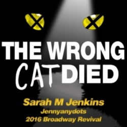 The Wrong Cat Died - Ep31 - Sarah M Jenkins, Jennyanydots from the 2016 Revival