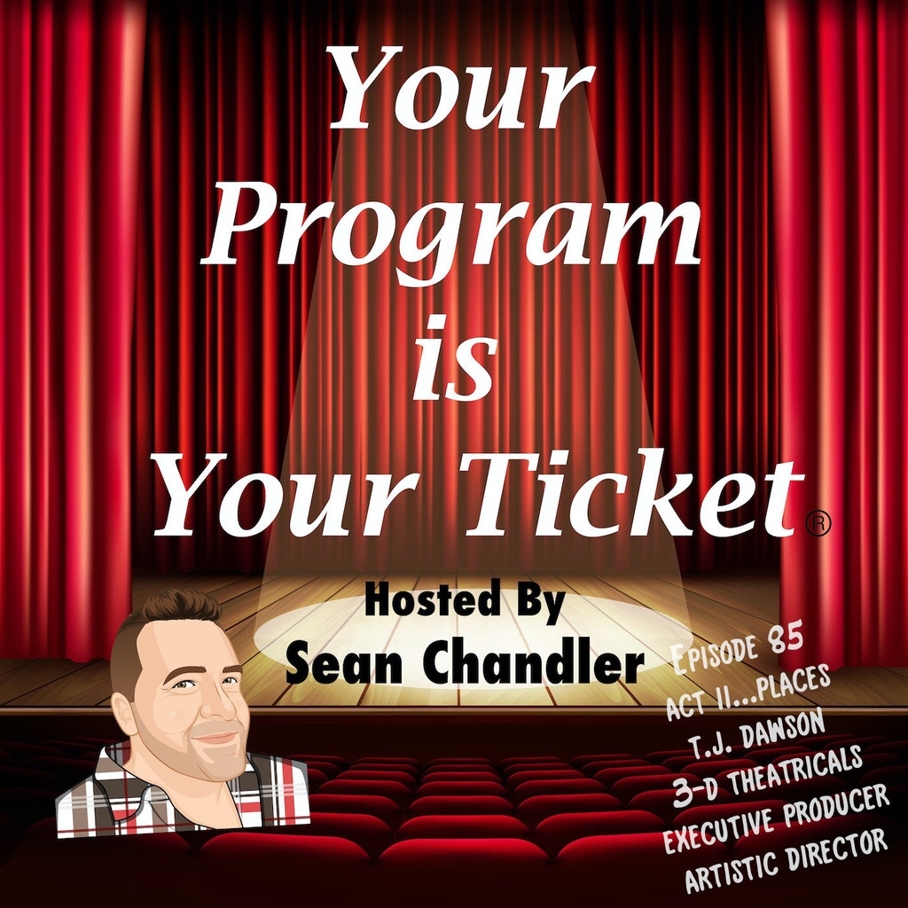 Your Program Is Your Ticket - Ep085-Act II Places-T.J, Dawson of 3-D Theatricals