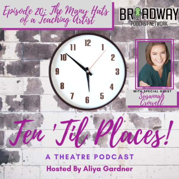Ten Til Places - Episode 20: The Many Hats of a Teaching Artist with Susannah Crowell