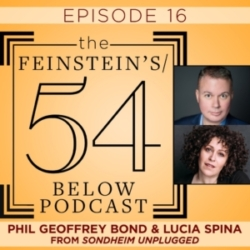 The Feinstein's 54/Below Podcast - Episode 16: PHIL GEOFFREY BOND & LUCIA SPINA