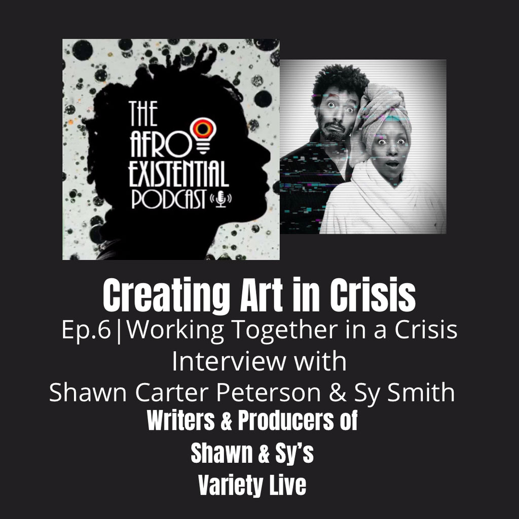 The Afro-Existential Podcast - SHAWN & SY'S VARIETY LIVE | WORKING TOGETHER IN A CRISIS |Ep. 6