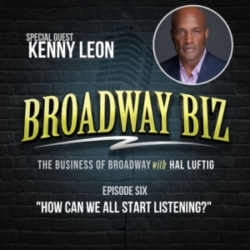 Broadway Biz with Hal Luftig - #6 - How Can We All Start Listening? with Kenny Leon