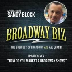 Broadway Biz with Hal Luftig - #7 - How Do You Market a Broadway Show? with Sandy Block