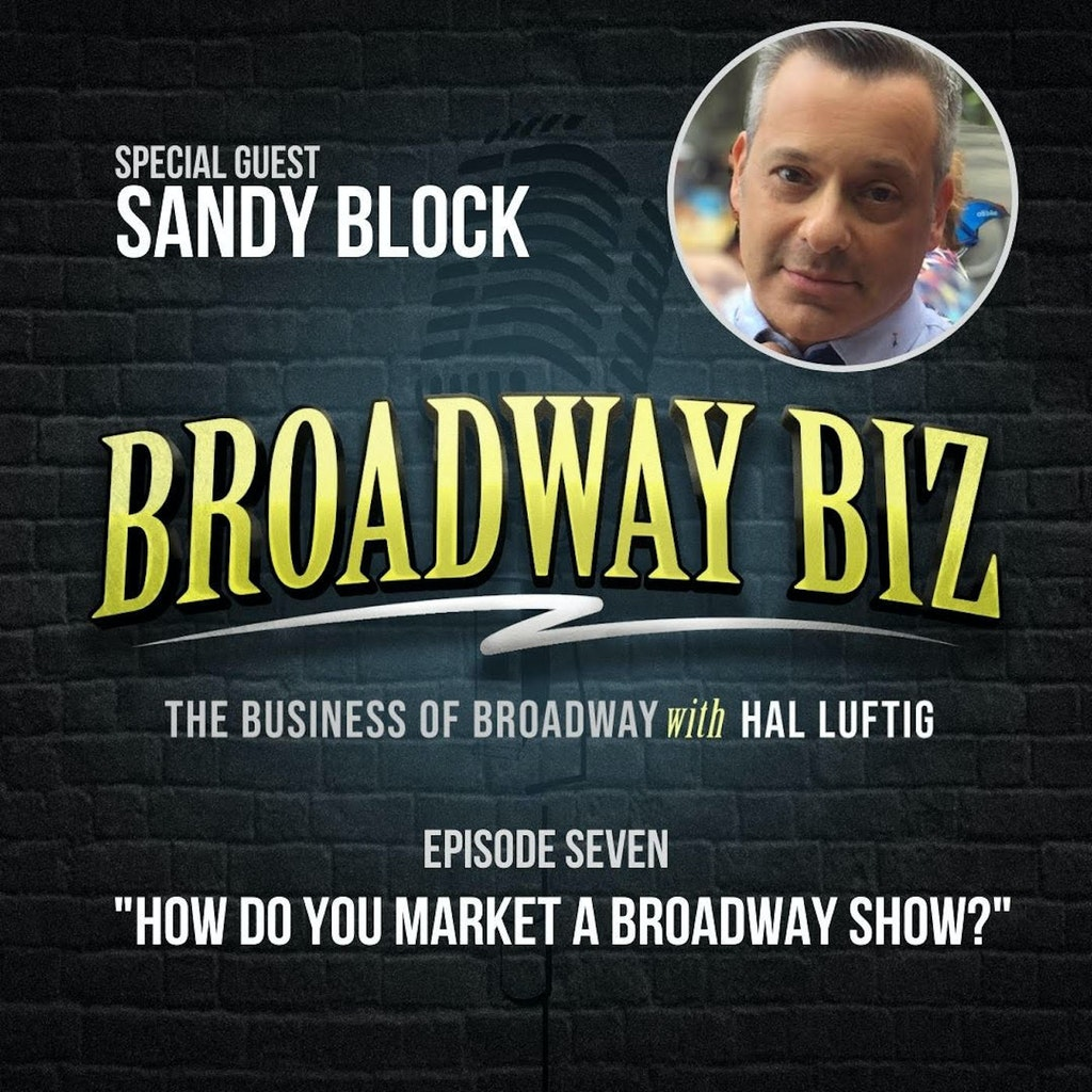 Broadway Biz with Hal Luftig - #7 - How Do You Market a Broadway Show? with Sandy Block