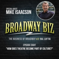 Broadway Biz with Hal Luftig - #8 - How Does Theatre Become Part of Culture? with Mike Isaacson