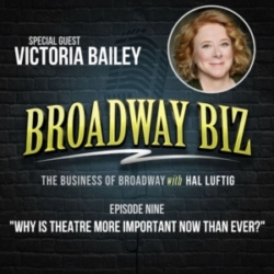 Broadway Biz with Hal Luftig - #9 - Why is Theatre More Important Now Than Ever? with Victoria Bailey
