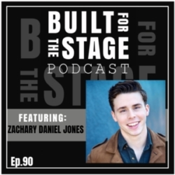 Built For The Stage Podcast - #90 - Zachary Daniel Jones - BEETLEJUICE