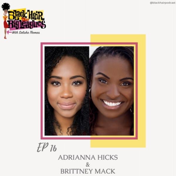 Black Hair in the Big Leagues - EP 16 Adrianna Hicks, Brittney Mack