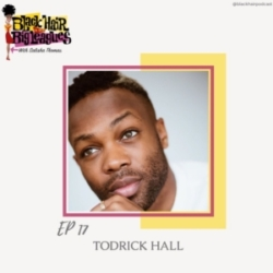 Black Hair in the Big Leagues - EP 17- TODRICK HALL SLAYS