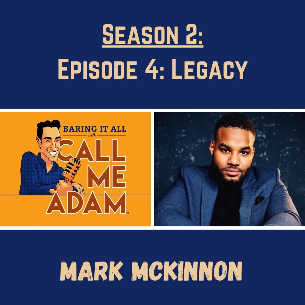 Baring It All with Call Me Adam - Season 2: Episode 4: Mark Mckinnon: Actor, Acting Coach, McKinnon Acting Studio, BET Her's The Waiting Room, Blue Bloods, FBI