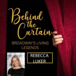 Behind the Curtain: Broadway's Living Legends - #251 REBECCA LUKER