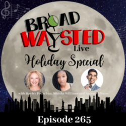 Broadwaysted - Episode 265: The Broadwaysted Holiday Special!