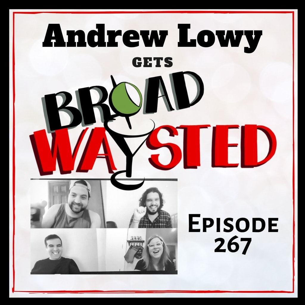 Broadwaysted - Episode 267: Andrew Lowy gets Broadwaysted!