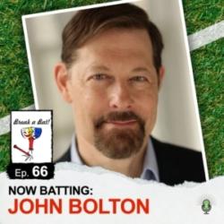 Break A Bat! - #66 - Now Batting: John Bolton