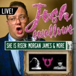 Josh Swallows Broadway - Ep31 - LIVE: SHE IS RISEN - Morgan James, Orfeh, Meg Toohey & Richard Amelius