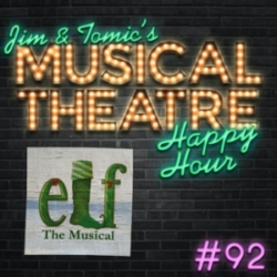 Jim and Tomic's Musical Theatre Happy Hour - Happy Hour #92 - Sparklejollytwinklepodcasty - 'Elf: the Musical'