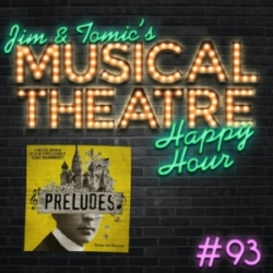 Jim and Tomic's Musical Theatre Happy Hour - Happy Hour #93 - Podcast in C-sharp Minor - 'Preludes'