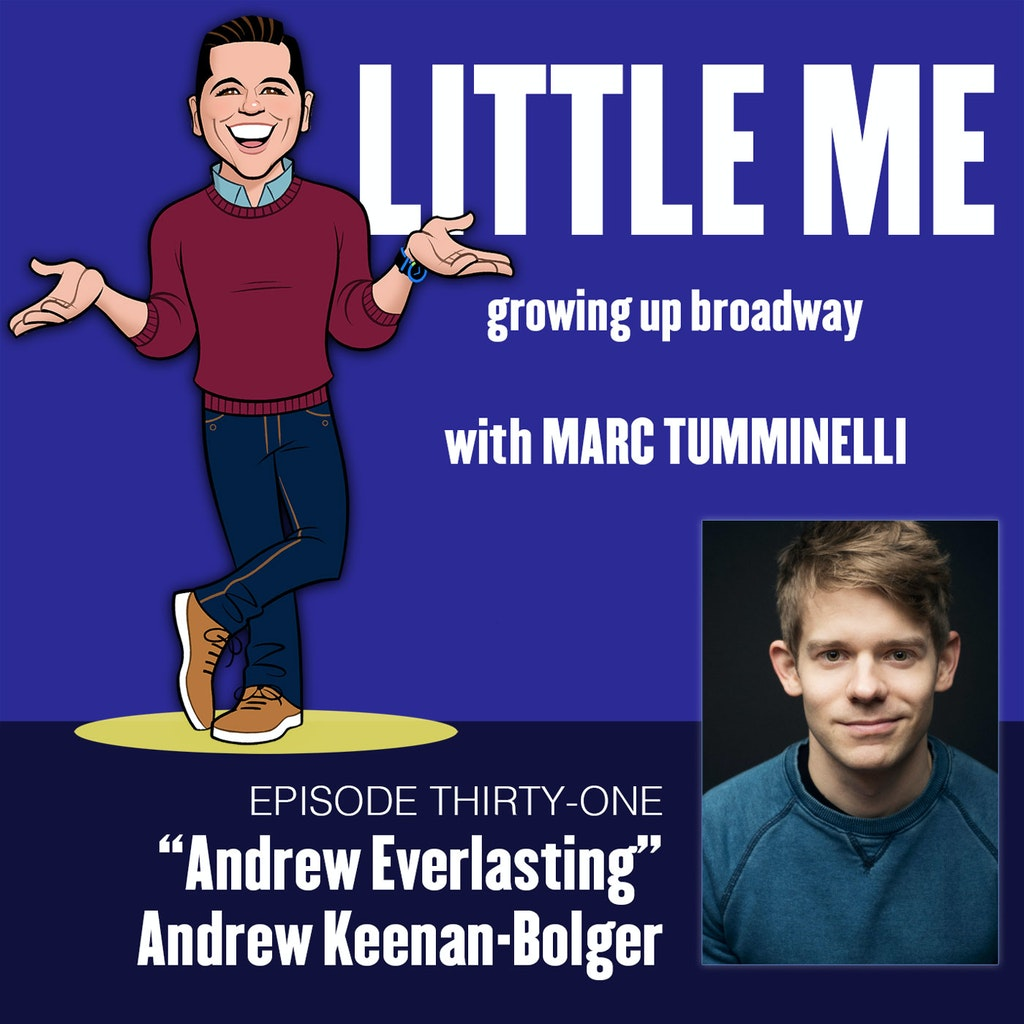 LITTLE ME: Growing Up Broadway - Ep31 - Andrew Keenan-Bolger - Andrew Everlasting