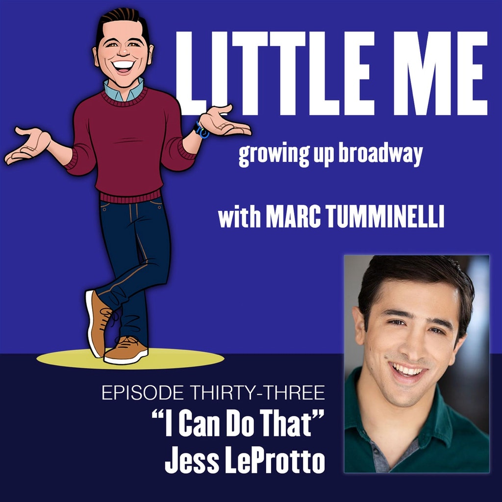 LITTLE ME: Growing Up Broadway - EP33 - Jess LeProtto - I Can Do That