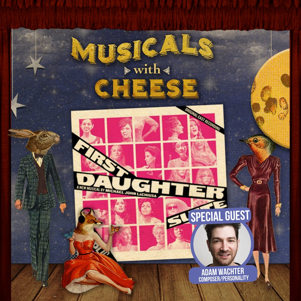 Musicals with Cheese - #125 First Daughter Suite (feat. Adam Wachter)