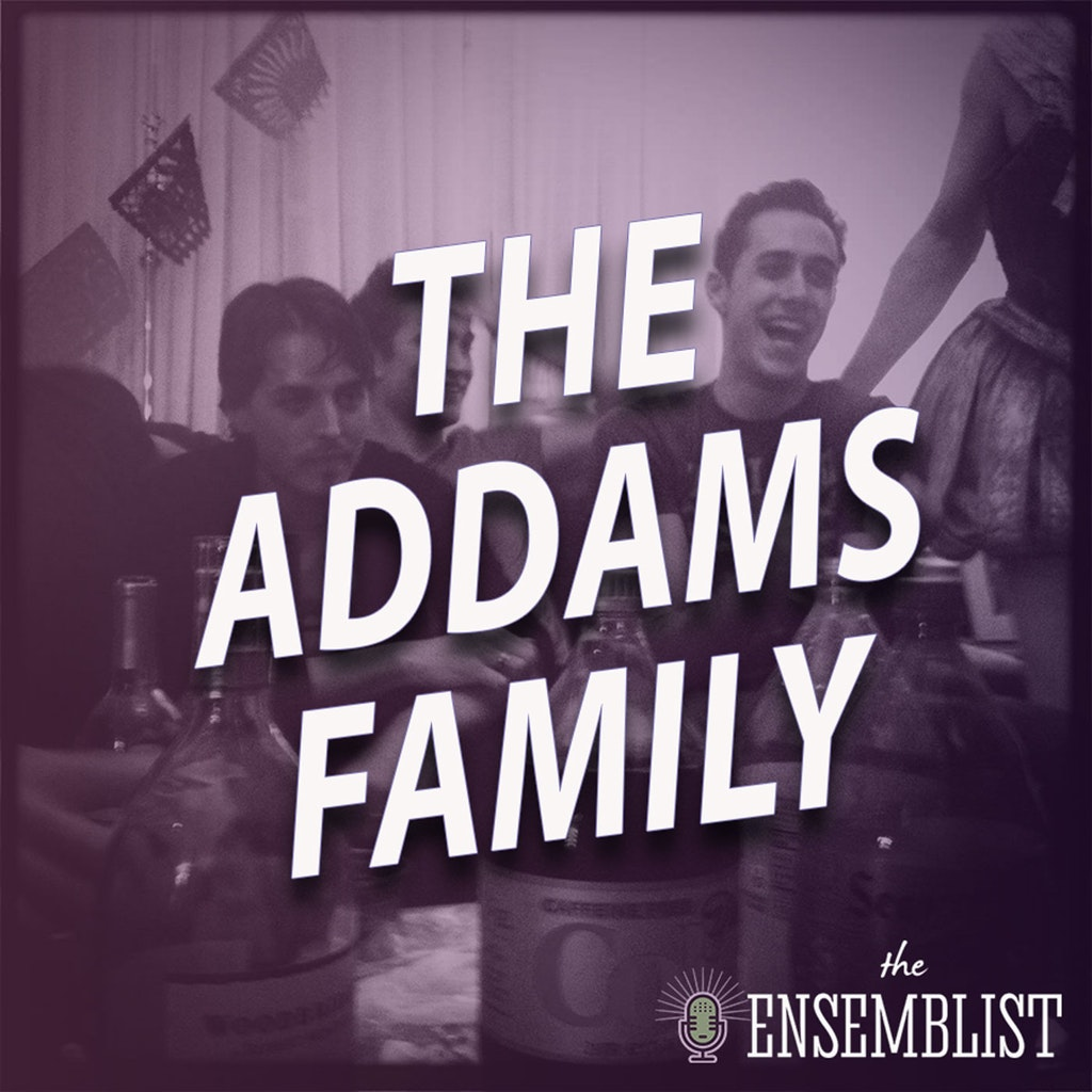 The Ensemblist - #449 - The Addams Family (feat. Rick Elice)