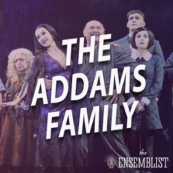 The Ensemblist - #464 - The Addams Family (International Productions, feat. Steve Bebout. Dontee Kiehn)