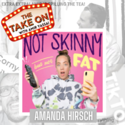 The Take On - Ep25 - Not Skinny But Not Fat's Amanda Hirsch