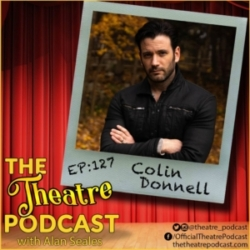 The Theatre Podcast with Alan Seales - Ep127 - Colin Donnell