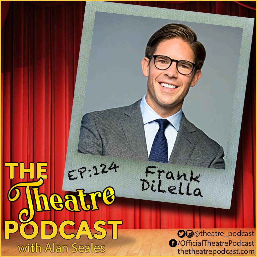 The Theatre Podcast with Alan Seales - Ep124 - Frank DiLella