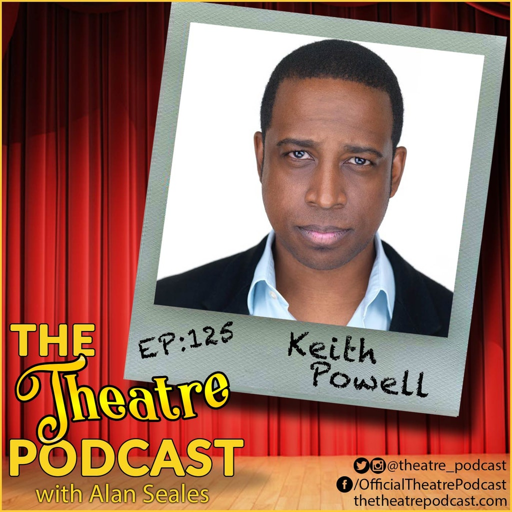 The Theatre Podcast with Alan Seales - Ep125 - Keith Powell