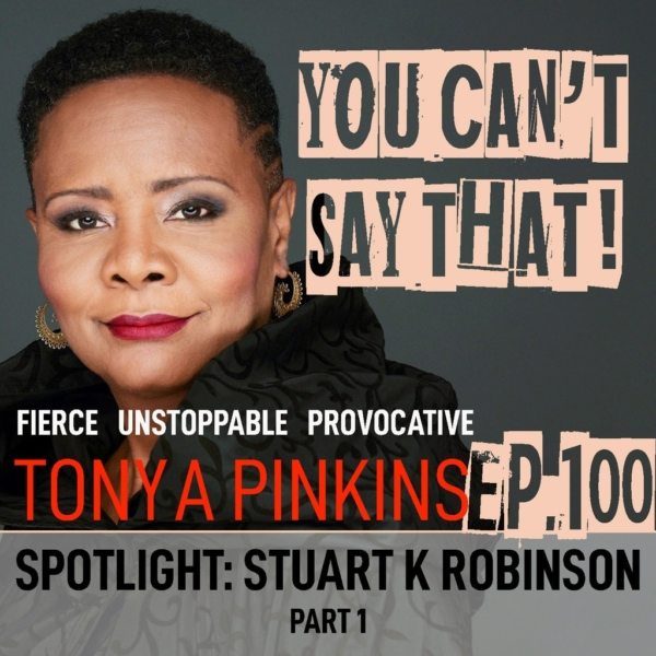 You Can't Say That! - Ep100 - SPOTLIGHT: Red Pilling America with Stuart K Robinson (Part 1)