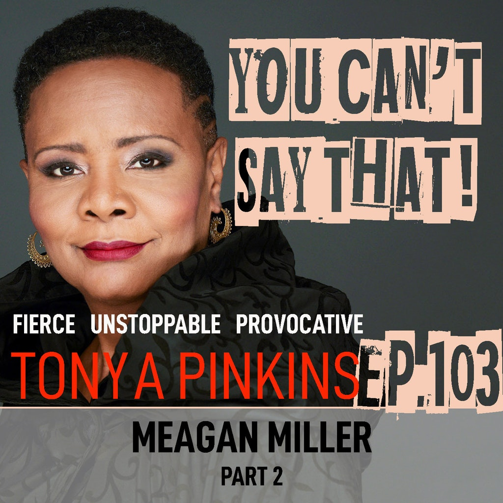 You Can't Say That! - Ep103 - Meagan Miller (Part 2)