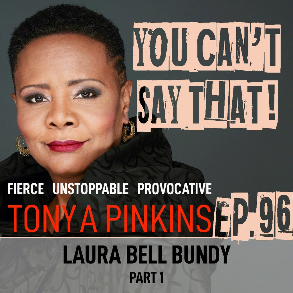 You Can't Say That Tonya Pinkins - Ep96 - Laura Bell Bundy (Part 1)