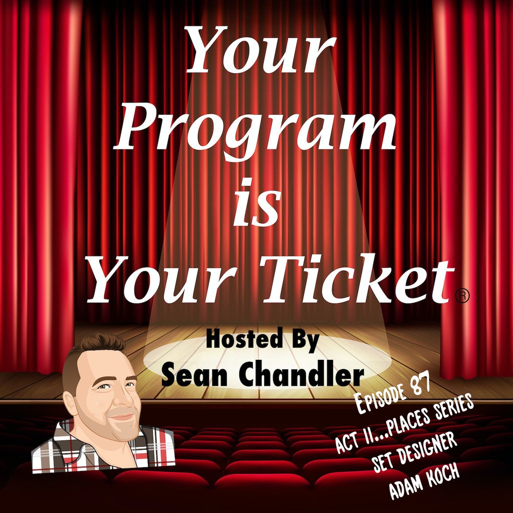Your Program Is Your Ticket - Ep087-Act II Places-Set Designer Adam Koch