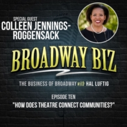 Broadway Biz with Hal Luftig - #10 - How Does Theatre Connect Communities? with Colleen Jennings-Roggensack
