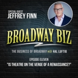 Broadway Biz with Hal Luftig - #11 - Is Theatre on the Verge of a Renaissance? with Jeffrey Finn