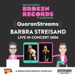 Ben Rimalower's Broken Records - Episode 48: QuaranStreams (Barbra in Concert 2006)