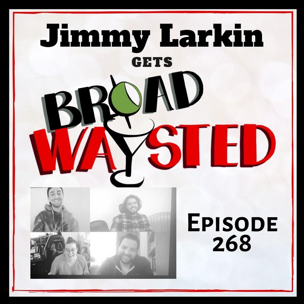 Broadwaysted - Episode 268: Jimmy Larkin gets Broadwaysted!