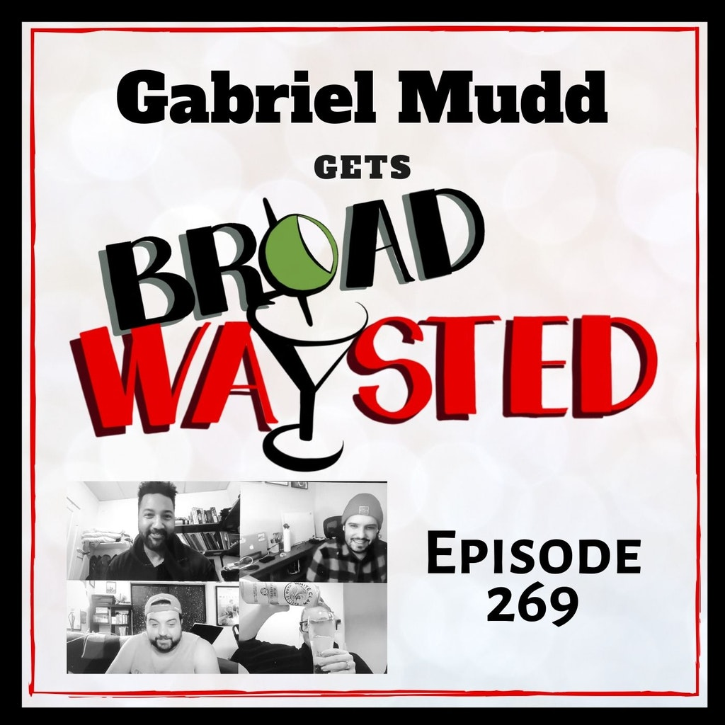 Broadwaysted - Episode 269: Gabriel Mudd gets Broadwaysted!
