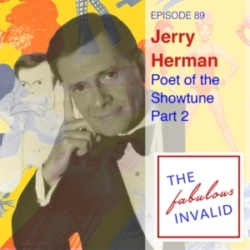 The Fabulous Invalid - Episode 89: Jerry Herman: Poet of the Showtune, Part Two