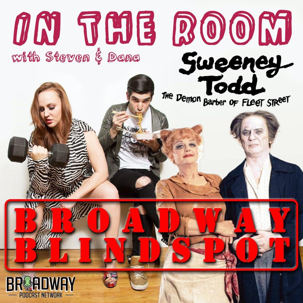 In the Room with Steven and Dana - BROADWAY BLINDSPOT: Sweeney Todd: The Demon Barber of Fleet Street (Part 2)