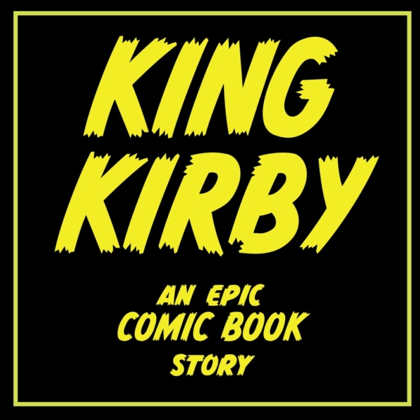 King Kirby - An Epic Comic Book Story