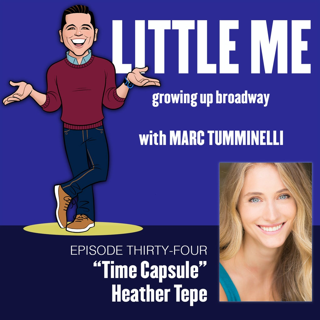 LITTLE ME: Growing Up Broadway - EP 34 - Heather Tepe - Time Capsule