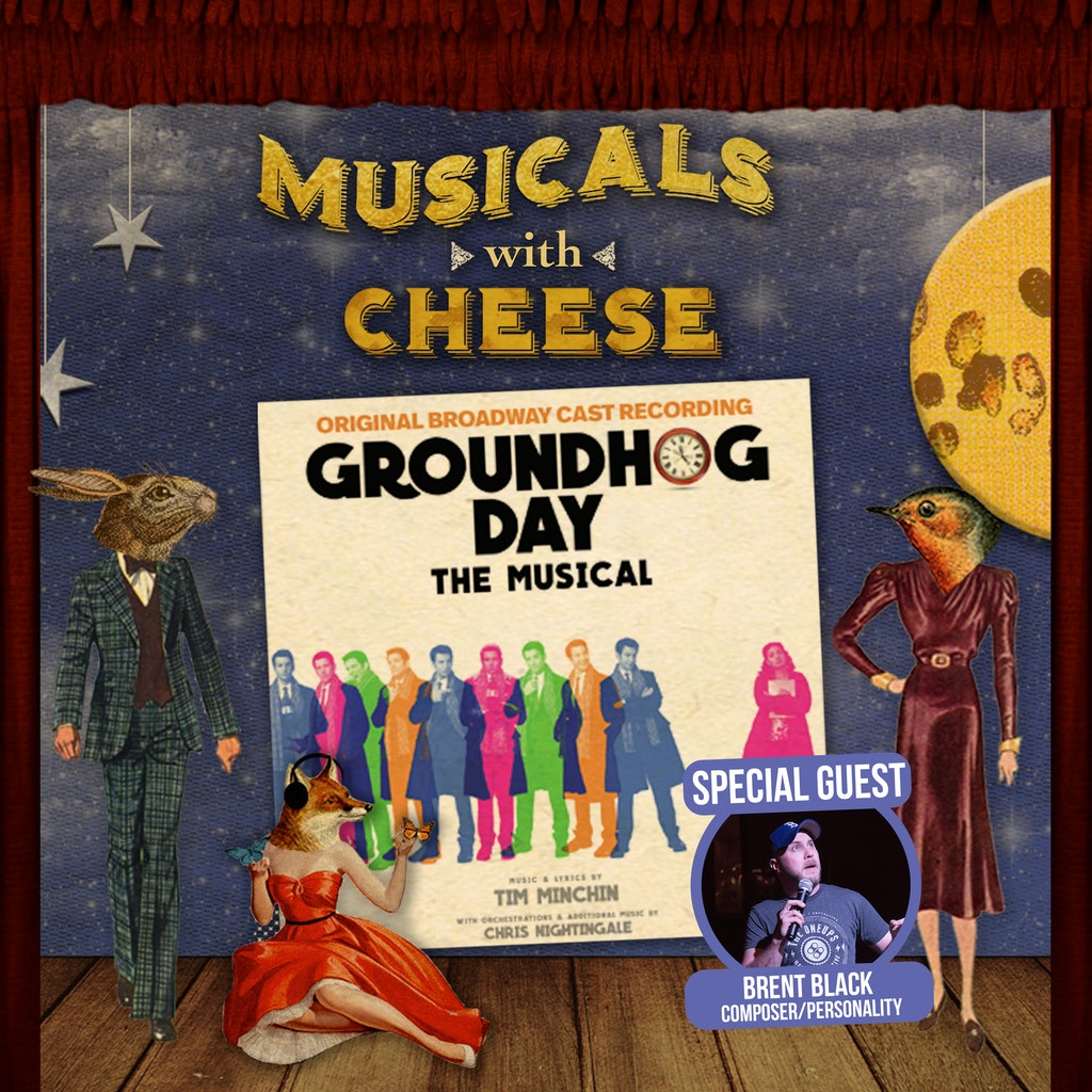 Musicals with Cheese - #127 Groundhog Day (feat. Brent Black aka brentalfloss)