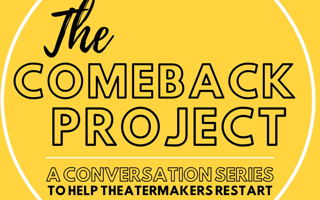 The Comeback Project – A Conversation Series to Help Theatermakers Restart